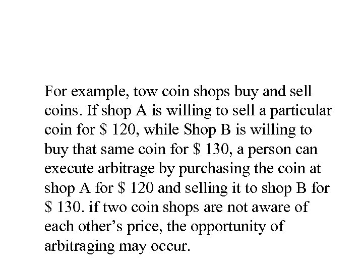 For example, tow coin shops buy and sell coins. If shop A is willing