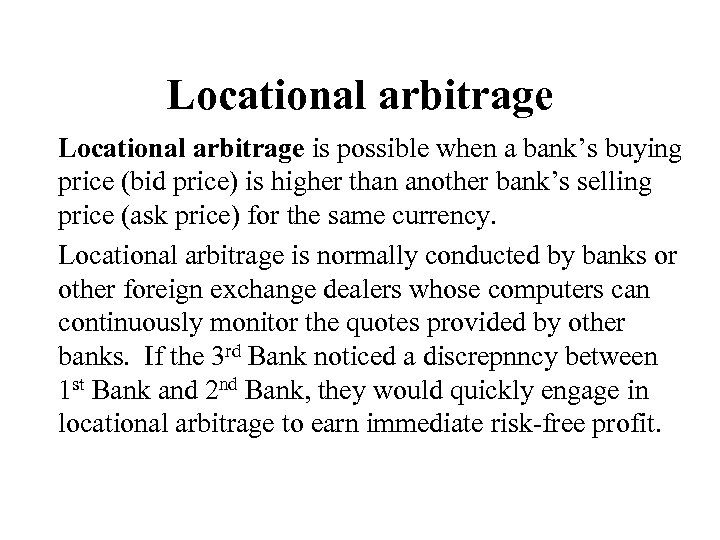 Locational arbitrage is possible when a bank's buying price (bid price) is higher than