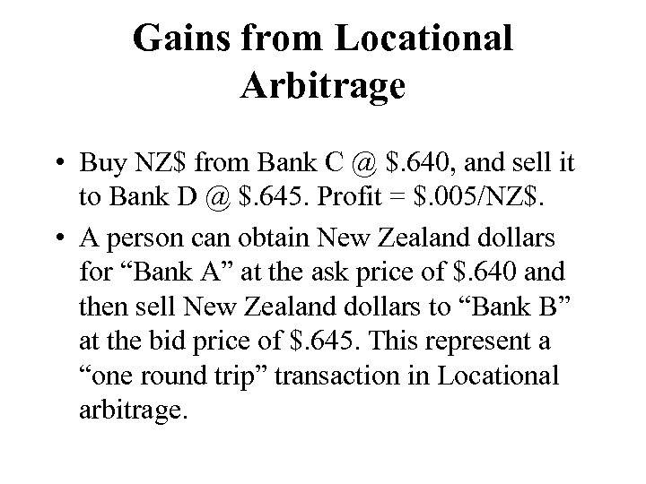 Gains from Locational Arbitrage • Buy NZ$ from Bank C @ $. 640, and