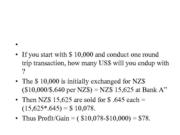 • • If you start with $ 10, 000 and conduct one round