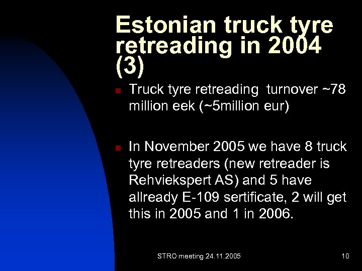 Estonian truck tyre retreading in 2004 (3) n n Truck tyre retreading turnover ~78