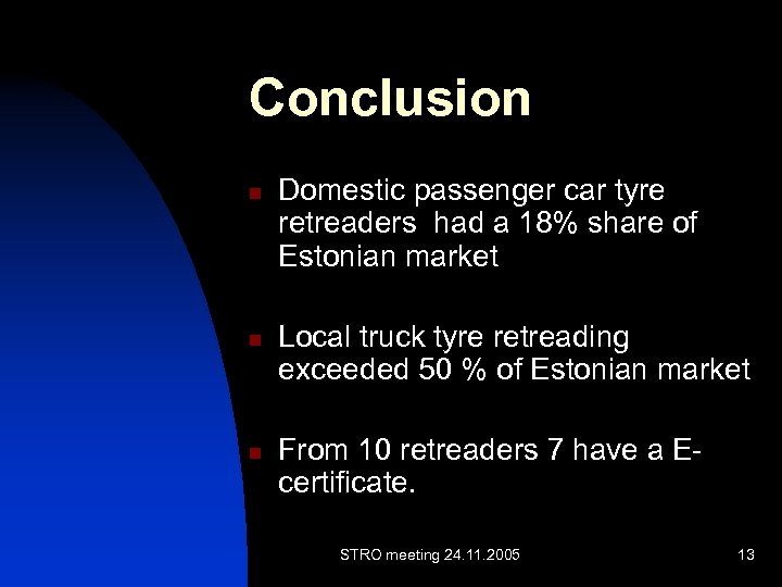 Conclusion n Domestic passenger car tyre retreaders had a 18% share of Estonian market