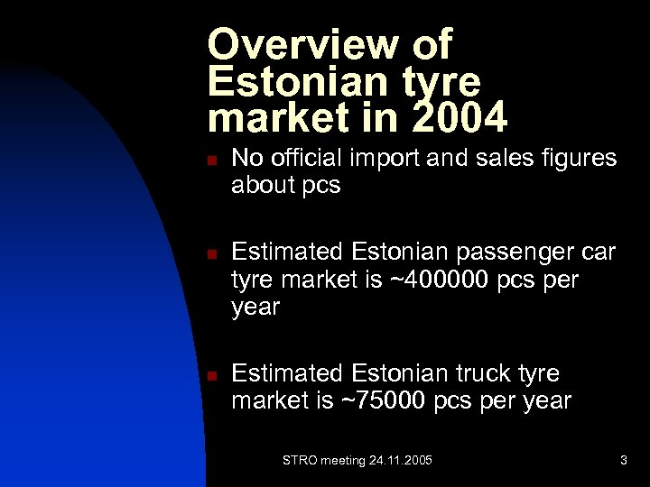 Overview of Estonian tyre market in 2004 n n n No official import and