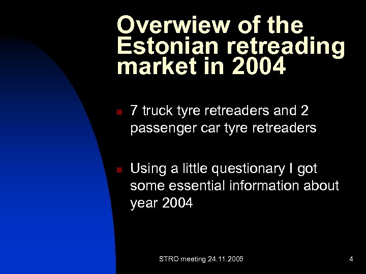 Overwiew of the Estonian retreading market in 2004 n n 7 truck tyre retreaders