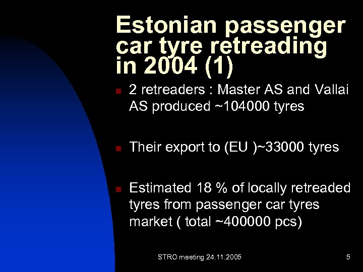 Estonian passenger car tyre retreading in 2004 (1) n n n 2 retreaders :