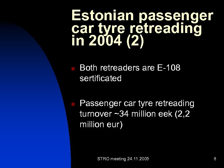 Estonian passenger car tyre retreading in 2004 (2) n n Both retreaders are E-108