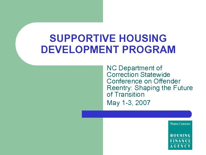 SUPPORTIVE HOUSING DEVELOPMENT PROGRAM NC Department of Correction Statewide Conference on Offender Reentry: Shaping