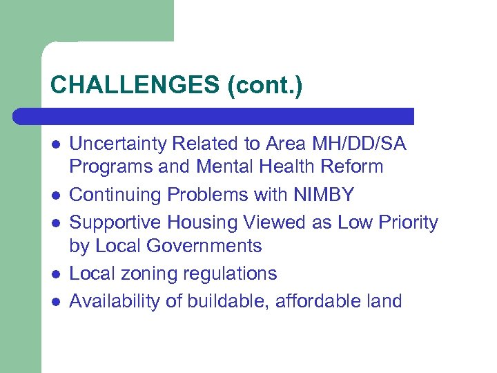 CHALLENGES (cont. ) l l l Uncertainty Related to Area MH/DD/SA Programs and Mental