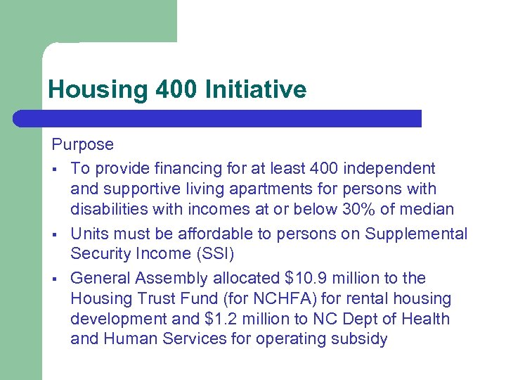 Housing 400 Initiative Purpose § To provide financing for at least 400 independent and