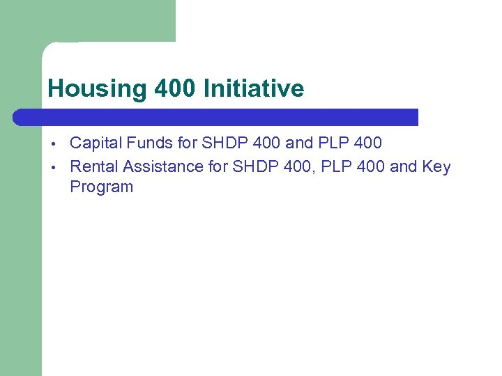 Housing 400 Initiative • • Capital Funds for SHDP 400 and PLP 400 Rental