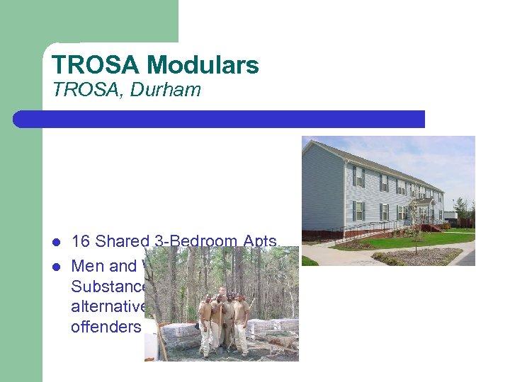 TROSA Modulars TROSA, Durham l l 16 Shared 3 -Bedroom Apts. Men and Women