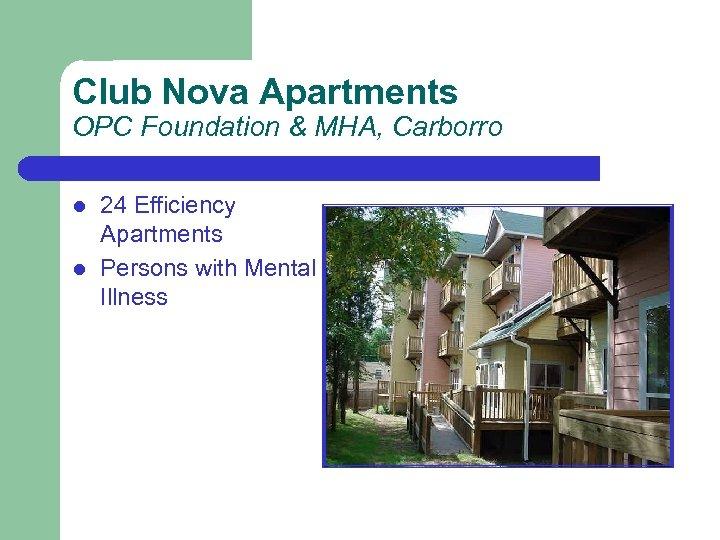 Club Nova Apartments OPC Foundation & MHA, Carborro l l 24 Efficiency Apartments Persons