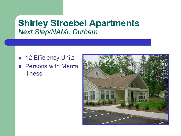 Shirley Stroebel Apartments Next Step/NAMI, Durham l l 12 Efficiency Units Persons with Mental