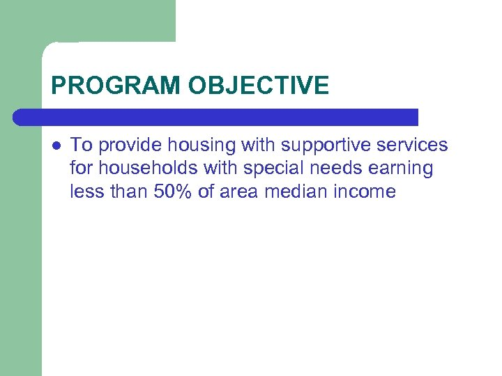 PROGRAM OBJECTIVE l To provide housing with supportive services for households with special needs