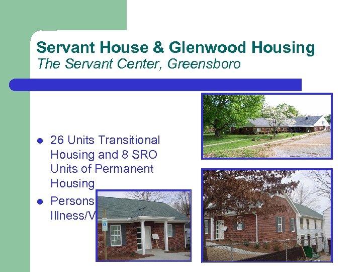 Servant House & Glenwood Housing The Servant Center, Greensboro l l 26 Units Transitional