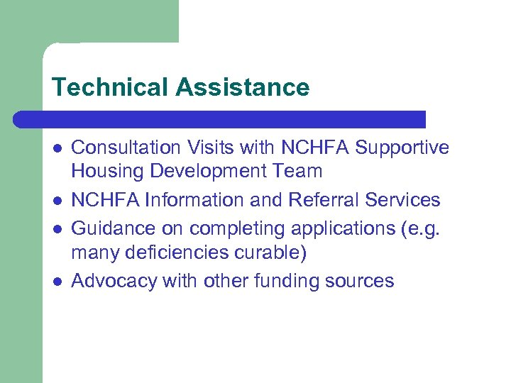 Technical Assistance l l Consultation Visits with NCHFA Supportive Housing Development Team NCHFA Information