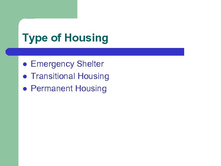 Type of Housing l l l Emergency Shelter Transitional Housing Permanent Housing
