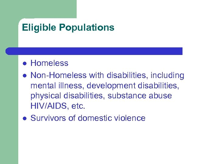 Eligible Populations l l l Homeless Non-Homeless with disabilities, including mental illness, development disabilities,