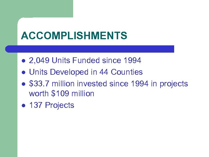 ACCOMPLISHMENTS l l 2, 049 Units Funded since 1994 Units Developed in 44 Counties