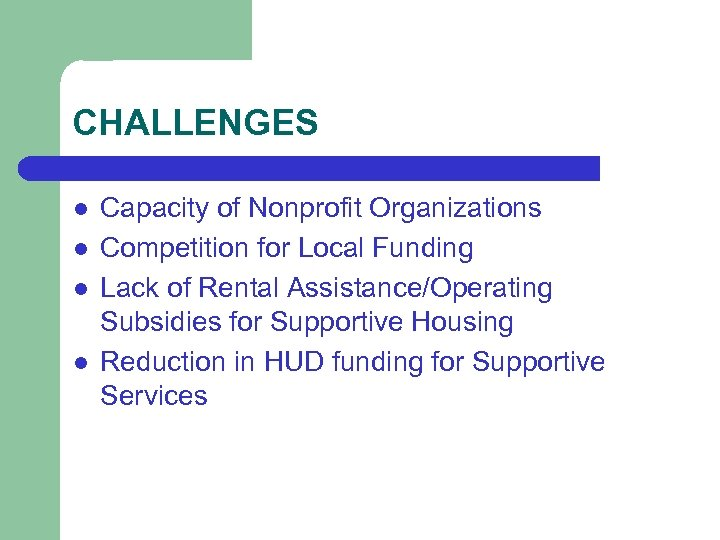 CHALLENGES l l Capacity of Nonprofit Organizations Competition for Local Funding Lack of Rental