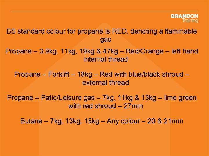BS standard colour for propane is RED, denoting a flammable gas Propane – 3.
