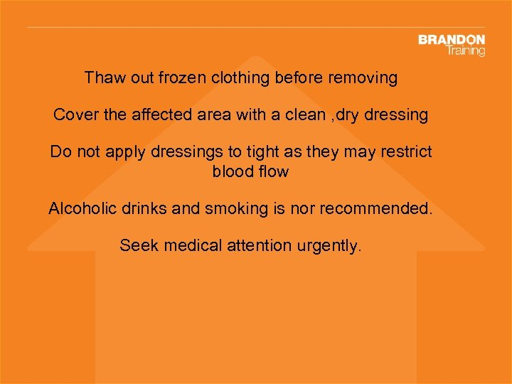 Thaw out frozen clothing before removing Cover the affected area with a clean ,