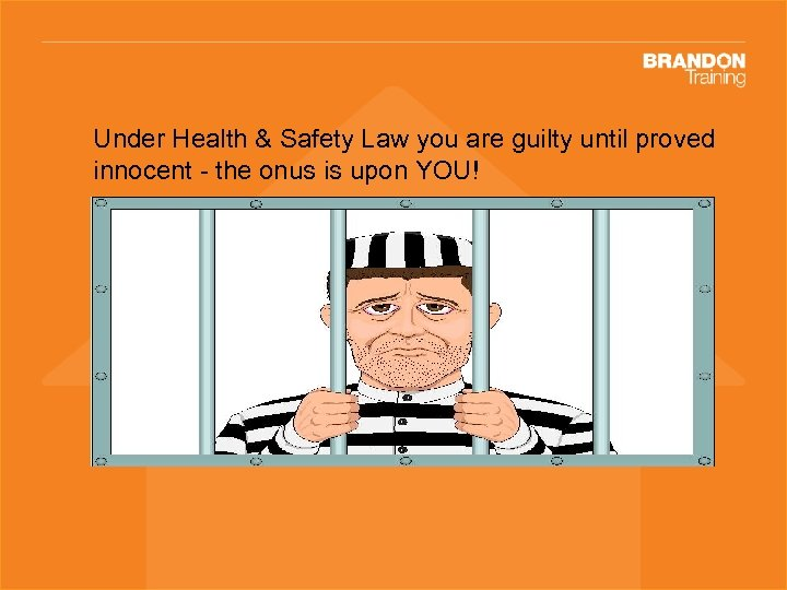 Under Health & Safety Law you are guilty until proved innocent - the onus
