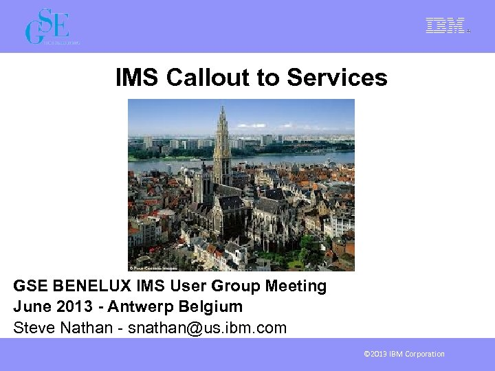 IMS Callout to Services GSE BENELUX IMS User Group Meeting The (R)Evolution Continues June