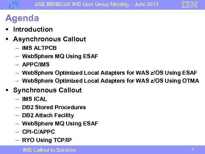 GSE BENELUX IMS User Group Meeting – June 2013 Agenda § Introduction § Asynchronous