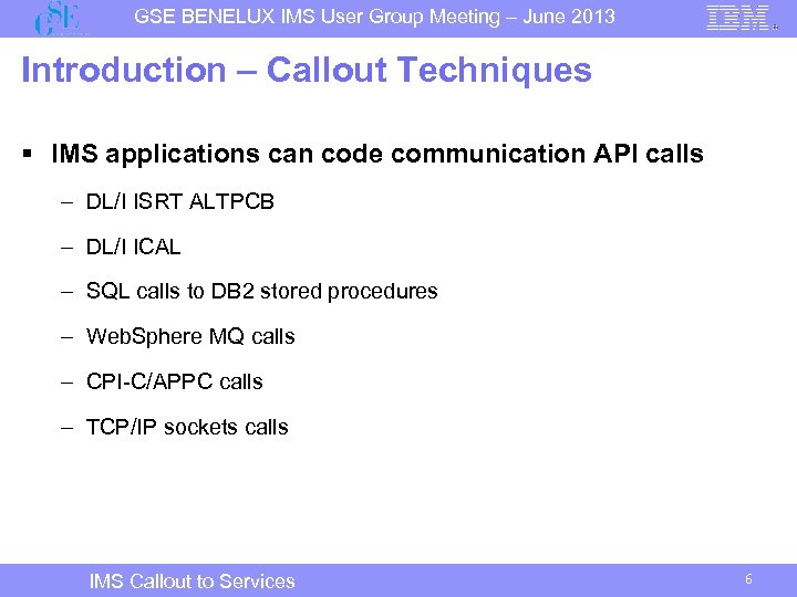 GSE BENELUX IMS User Group Meeting – June 2013 Introduction – Callout Techniques §