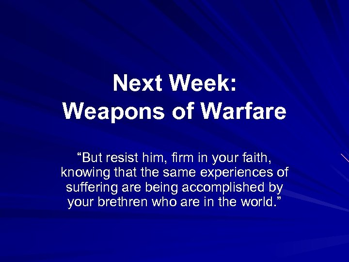 """Next Week: Weapons of Warfare """"But resist him, firm in your faith, knowing that"""