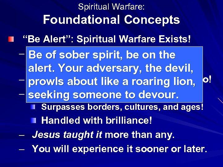 "Spiritual Warfare: Foundational Concepts ""Be Alert"": Spiritual Warfare Exists! – Be of sober spirit,"