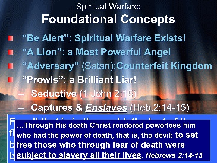 "Spiritual Warfare: Foundational Concepts ""Be Alert"": Spiritual Warfare Exists! ""A Lion"": a Most Powerful"