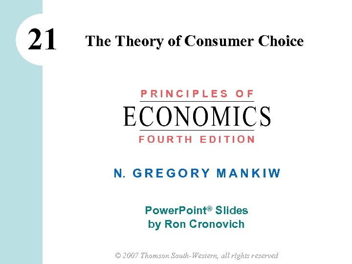 21 Theory of Consumer Choice PRINCIPLES OF FOURTH EDITION N. G R E G