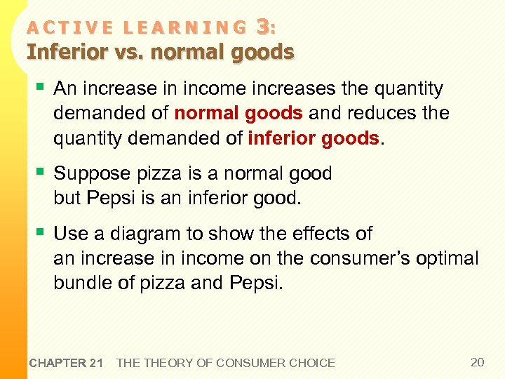 3: Inferior vs. normal goods ACTIVE LEARNING § An increase in income increases the