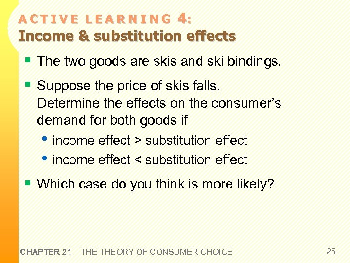 4: Income & substitution effects ACTIVE LEARNING § The two goods are skis and