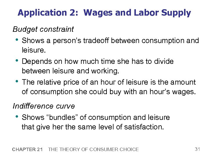 Application 2: Wages and Labor Supply Budget constraint • Shows a person's tradeoff between
