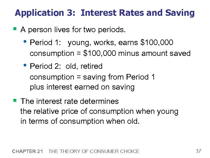 Application 3: Interest Rates and Saving § A person lives for two periods. •