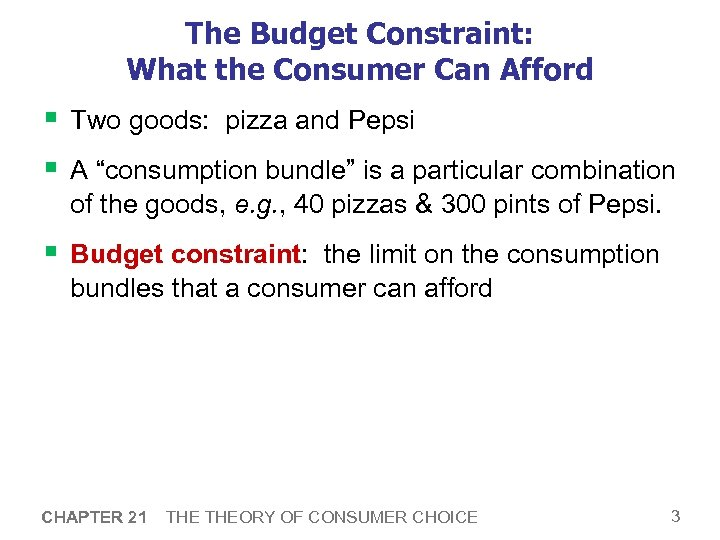 The Budget Constraint: What the Consumer Can Afford § Two goods: pizza and Pepsi