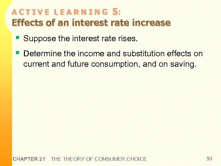 5: Effects of an interest rate increase ACTIVE LEARNING § Suppose the interest rate