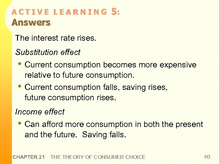 ACTIVE LEARNING Answers 5: The interest rate rises. Substitution effect • Current consumption becomes