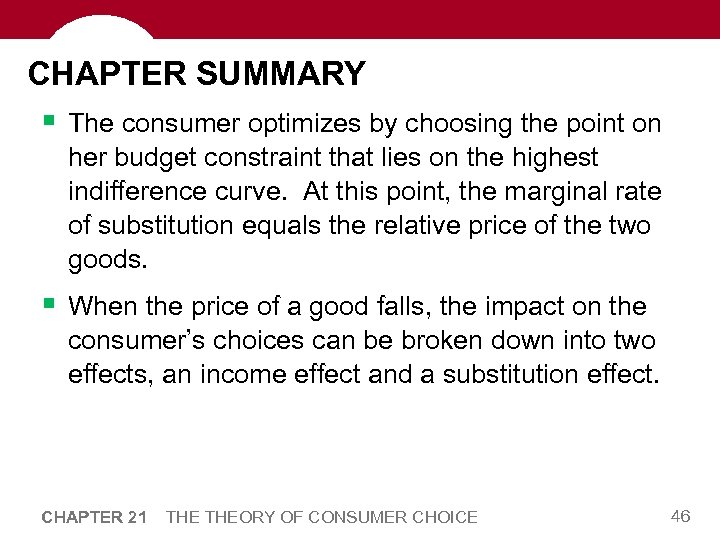 CHAPTER SUMMARY § The consumer optimizes by choosing the point on her budget constraint