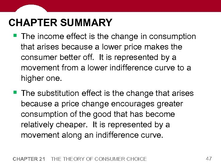 CHAPTER SUMMARY § The income effect is the change in consumption that arises because
