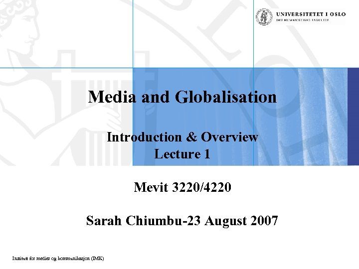 Media and Globalisation Introduction & Overview Lecture 1 Mevit 3220/4220 Sarah Chiumbu-23 August 2007