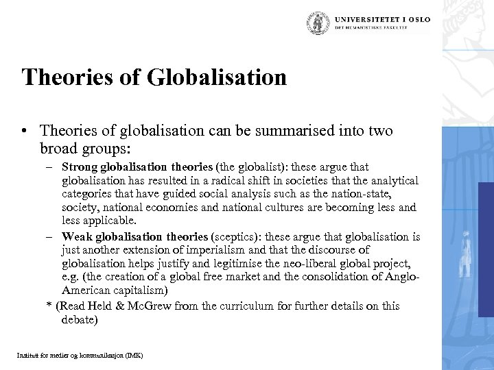 Theories of Globalisation • Theories of globalisation can be summarised into two broad groups: