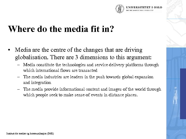 Where do the media fit in? • Media are the centre of the changes