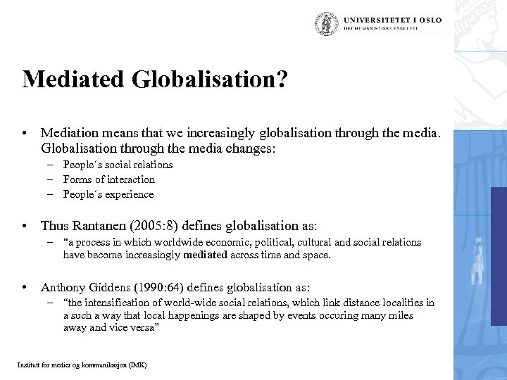 Mediated Globalisation? • Mediation means that we increasingly globalisation through the media. Globalisation through