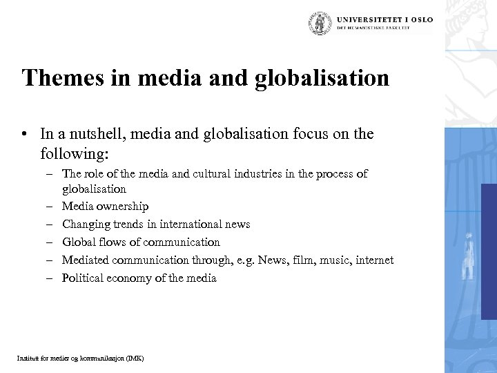 Themes in media and globalisation • In a nutshell, media and globalisation focus on