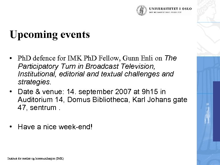Upcoming events • Ph. D defence for IMK Ph. D Fellow, Gunn Enli on