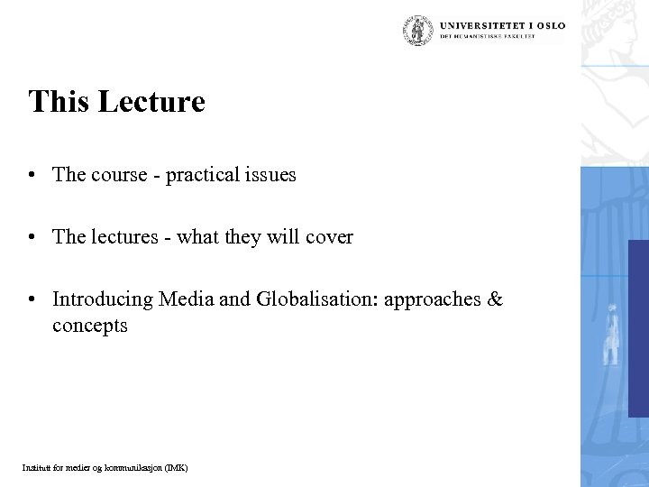 This Lecture • The course - practical issues • The lectures - what they